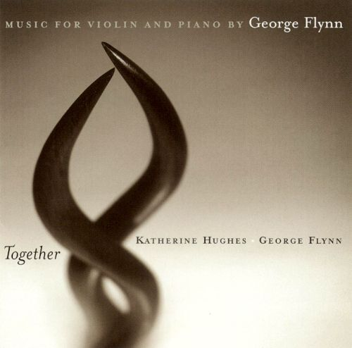 Together: Music for Violin and Piano by George Flynn