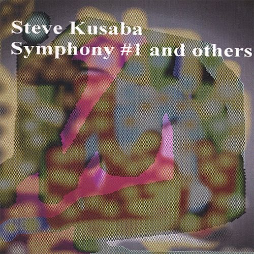 Steve Kusaba: Symphony #1 and others