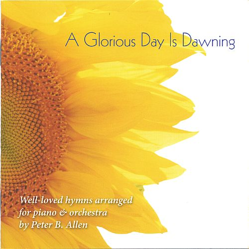 A Glorious Day Is Dawning: Well-loved hymns arranged for Piano & Orchestra
