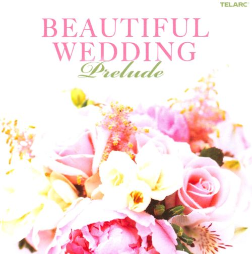 Wedding Prelude Songs: Beautiful Wedding: Prelude -