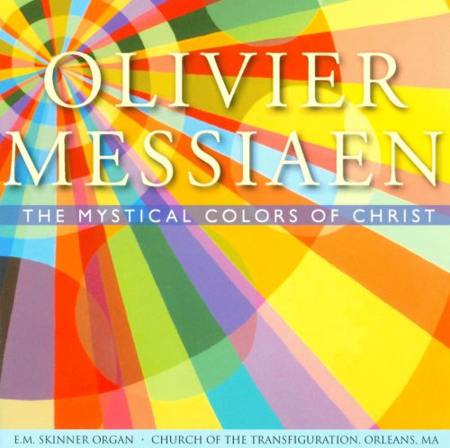 Messiaen: The Mystical Colors of Christ