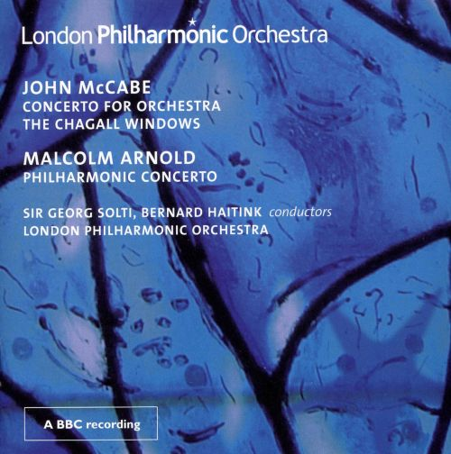 John McCabe: Concerto for Orchestra; The Chagall Windows; Malcolm Arnold: Philharmonic Concerto