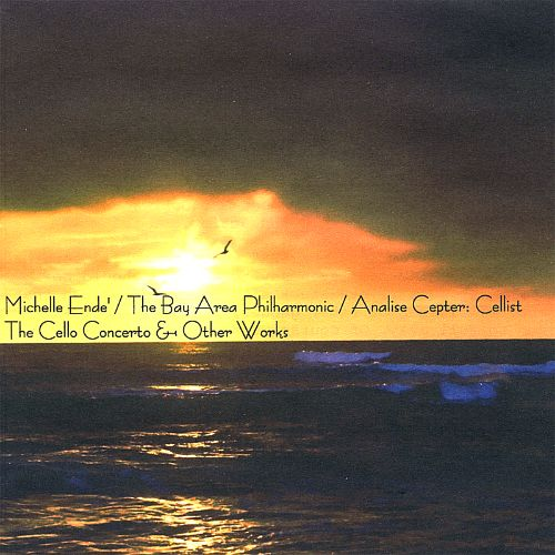 Michelle Ende': The Cello Concerto & Other Works