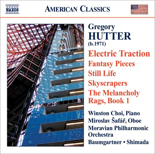 Gregory Hutter: Electric Traction; Fantasy Pieces; Still Life; Skyscrapers; The Melancholy Rags, Book 1