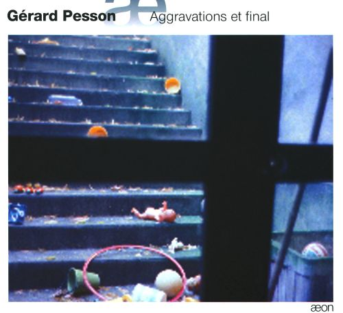 Gérard Pesson: Aggravations et final