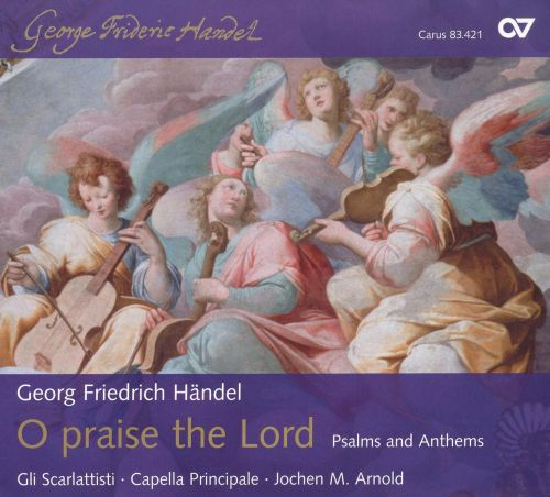 O Praise the Lord: Psalms and Anthems by Handel