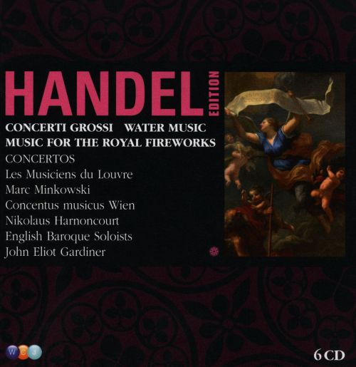 Handel Edition: Concerti Grossi; Water Music; Music for the Royal Fireworks