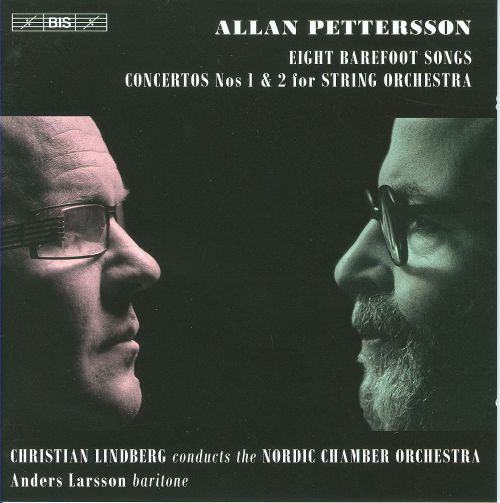 Allan Pettersson: Eight Barefoot Songs; Concertos Nos 1 & 2 for String Orchestra
