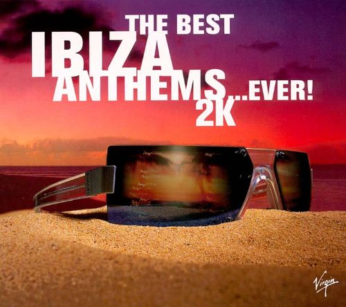 Best ibiza anthems ever 2000 various artists songs for Best house anthems