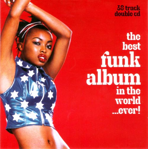The Best Funk Album in the World..Ever - Various Artists | Songs, Reviews, Credits | AllMusic