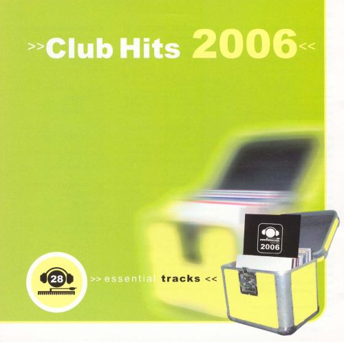 Club Hits 2006: 28 Essential Tracks