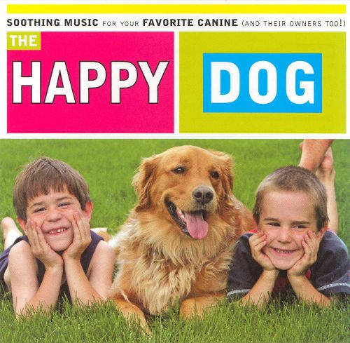 Happy Dog: Soothing Music for Your Favorite Canine