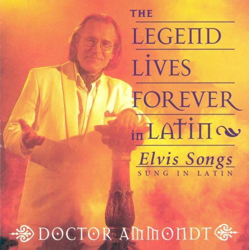 The Legend Lives Forever in Latin: Elvis Songs Sung in Latin