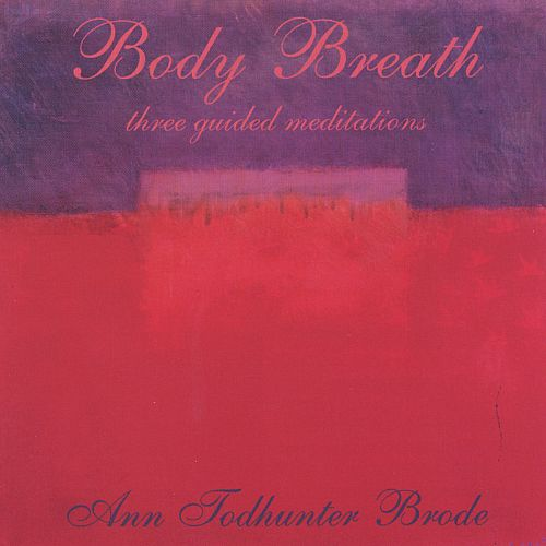 Body Breath : Three Guided Meditations