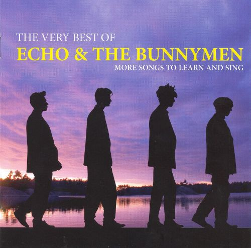 The Very Best of Echo & the Bunnymen: More Songs to Learn ...