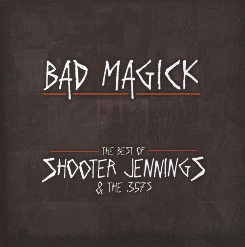 Bad Magick: The Best of Shooter Jennings and the 357's