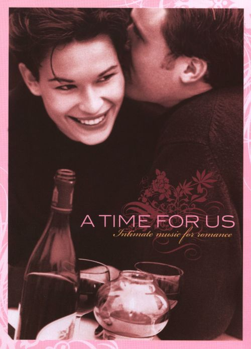 A Time For Us: Intimate Music For Romance