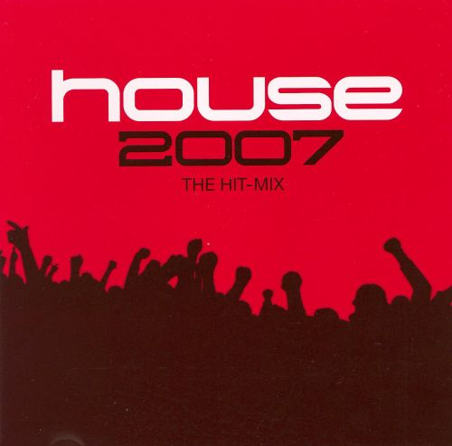 house 2007 the hit mix various artists songs reviews