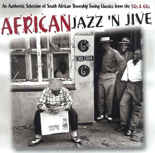 African Jazz 'N' Jive: An Authentic Selection of South African Township Swing Classics from the 50s & 60s