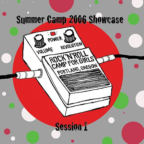 Rock 'n' Roll Camp for Girls: Summer Camp 2006 Showcase, Session 1