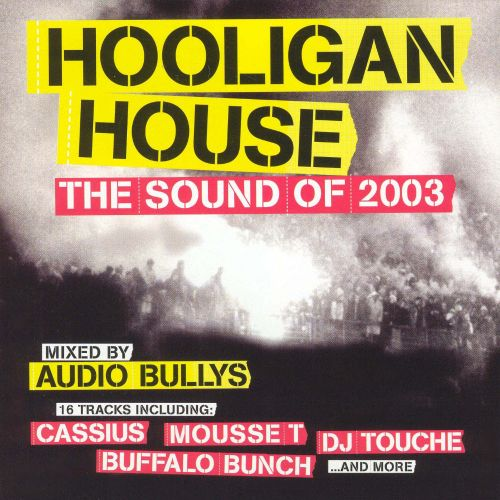 Hooligan house the sound of 2003 audio bullys songs for House music 2003