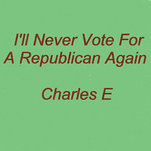 I'll Never Vote for a Republican Again