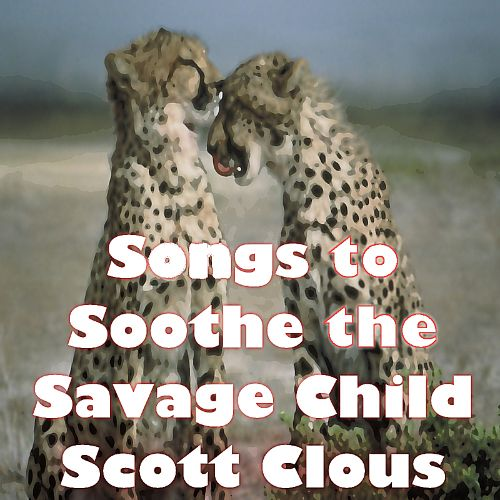 Songs to Soothe the Savage Child