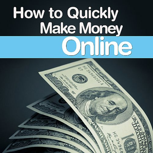 How to Quickly Make Money Online