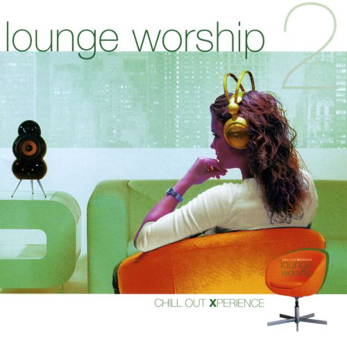 Lounge Worship, Vol. 2: Chill Out Xperience