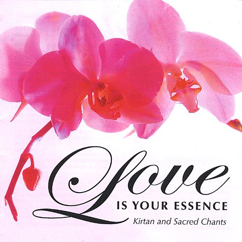Love Is Your Essence: Kirtan and Sacred Chants