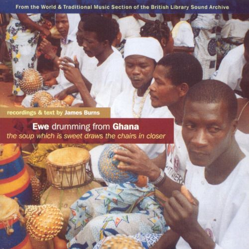Ewe Drumming from Ghana: The Soup Which Is Sweet Draw the Chairs in Closer