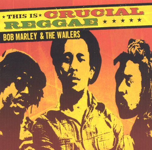 This Is Crucial Reggae: Bob Marley and the Wailers