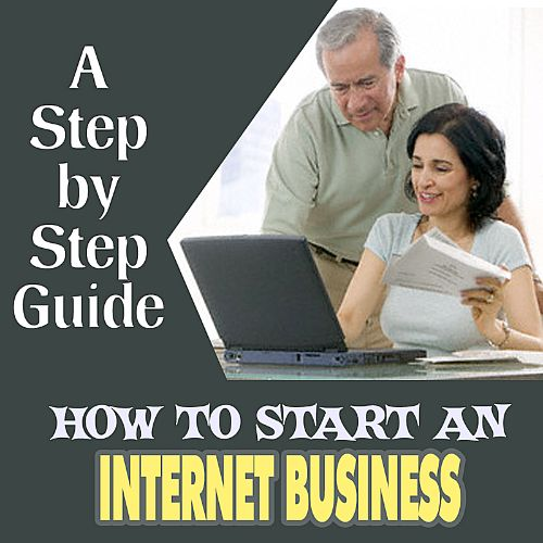 How to Start an Internet Business: A Step-By-Step Guide