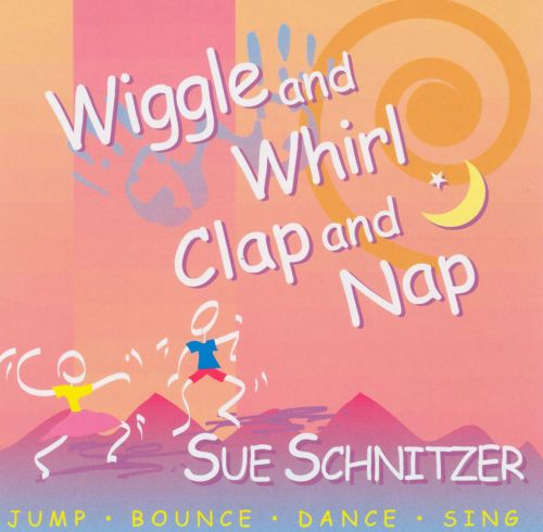 Wiggle And Whirl: Clap And Nap - Sue Schnitzer