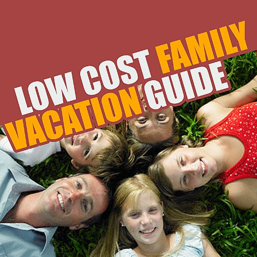 Low Cost Family Vacation Guide