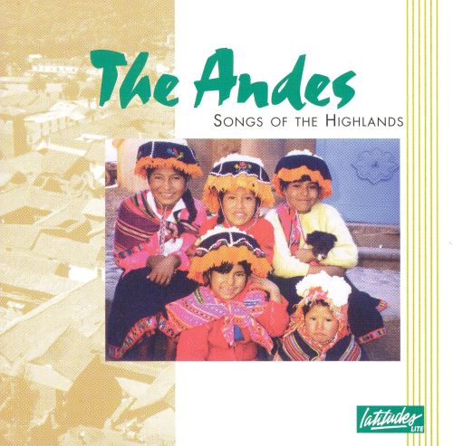 The Andes: Songs of the Highlands