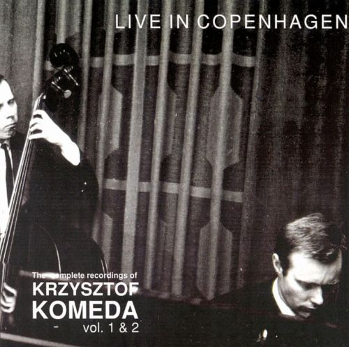 The Complete Recordings of Krzysztof Komeda, Vols. 1 & 2: Live in Copenhagen
