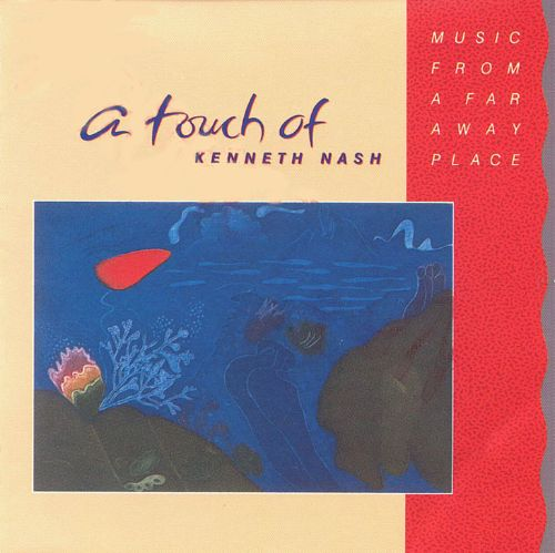 A Touch of Kenneth Nash: Music from a Far Away Place