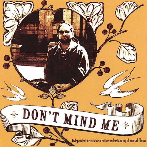 Don't Mind Me: Independant Artists for a Better Understanding of Mental Illness