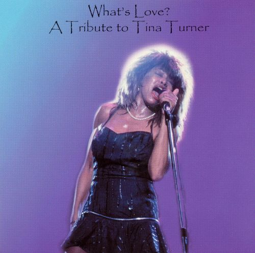 What's Love? a Tribute to Tina Turner