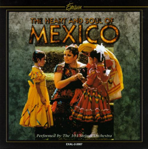 The Heart and Soul of Mexico ...