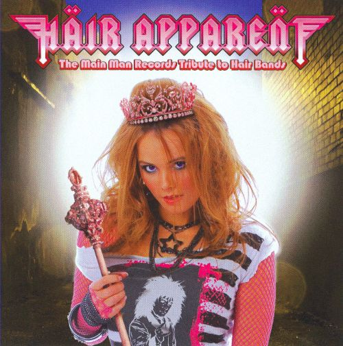 Hair Apparent: The Main Man Records Tribute to Hair Bands