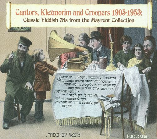 Cantors, Klezmorim and Crooners 1905-1953