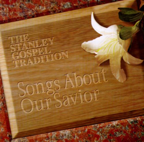 The Stanley Gospel Tradition: Songs About Our Savior