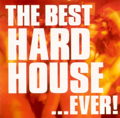 the best hard house ever various artists songs ForThe Best House Music Ever