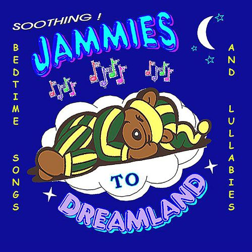 Jammies to Dreamland: Soothing Bedtime Songs and Lullabies