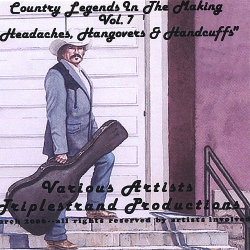 Country Legends in the Making, Vol. 7: Headaches, Hangovers, and Handcuffs