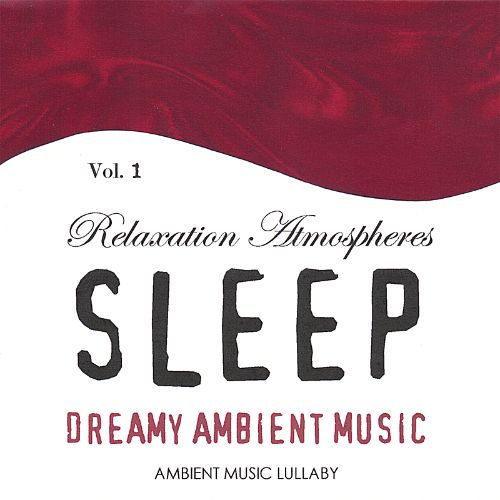Dreamy Ambient Music: Relaxation Atmospheres for Sleep, Vol. 1