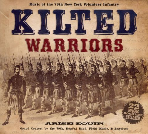 Kilted Warriors: Music of the 79th New York Volunteer Infantry
