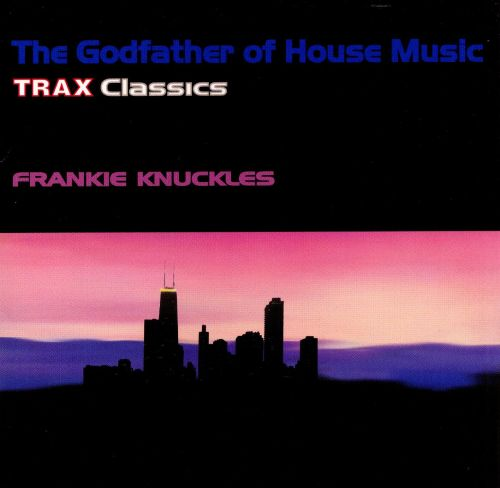 The godfather of house music trax classics frankie for House classics album